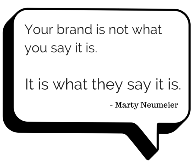 Your brand is what they say it is Marty Neumeier quote
